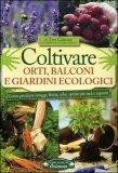 Coltivare Orti, Balconi e Giardini Ecologici